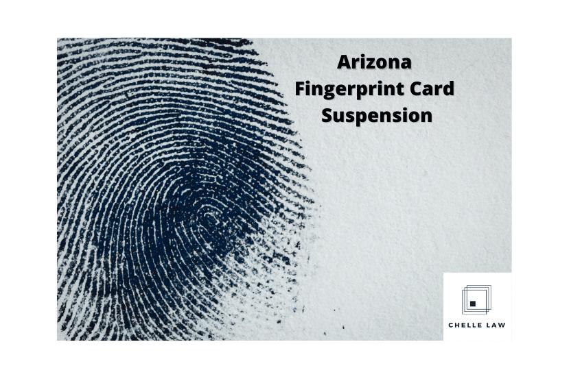 Arizona Fingerprint Card Suspension