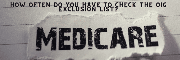 How Often Do You Have To Check The OIG Exclusion List
